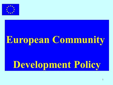 1 European Community Development Policy. 2 GENERAL CONTEXT world-wide.. Trade and investment liberalisation Technological revolution - Information Society.