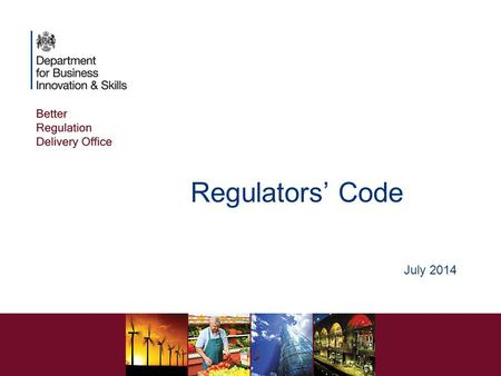 Regulators' Code July 2014. Regulators' Code A statutory Code Came into effect in April 2014, replacing the Regulators' Compliance Code All local authorities.