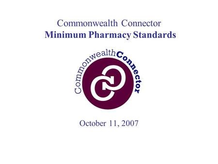 Commonwealth Connector Minimum Pharmacy Standards October 11, 2007.