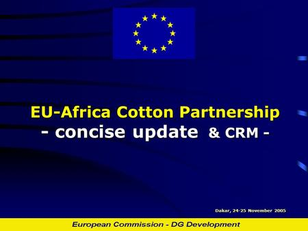 EU-Africa Cotton Partnership - concise update & CRM - Dakar, 24-25 November 2005.