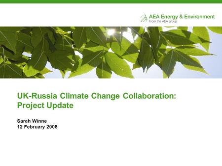 UK-Russia Climate Change Collaboration: Project Update Sarah Winne 12 February 2008.