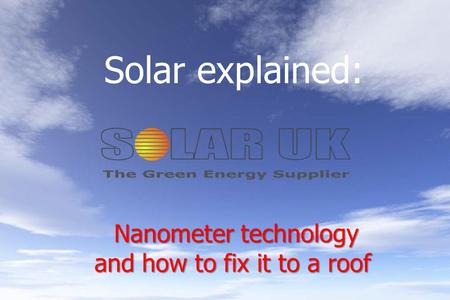 Nanometer technology and how to fix it to a roof Nanometer technology and how to fix it to a roof Solar explained: