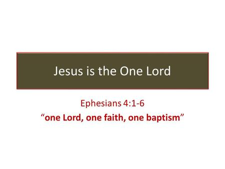 "Jesus is the One Lord Ephesians 4:1-6 ""one Lord, one faith, one baptism"""