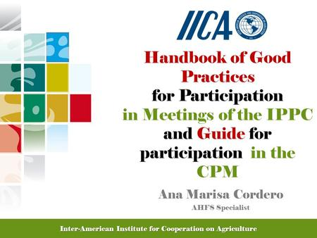 Promoting Competitive and Sustainable Agriculture in the Americas Handbook of Good Practices for Participation in Meetings of the IPPC and Guide for participation.