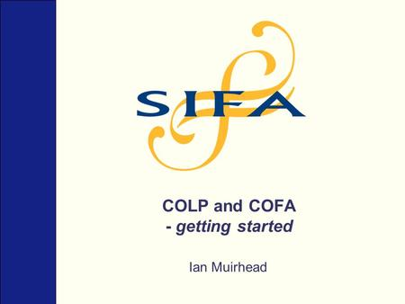 COLP and COFA - getting started Ian Muirhead. Why Outcomes Focused Regulation? Because the range of different business models for the delivery of legal.