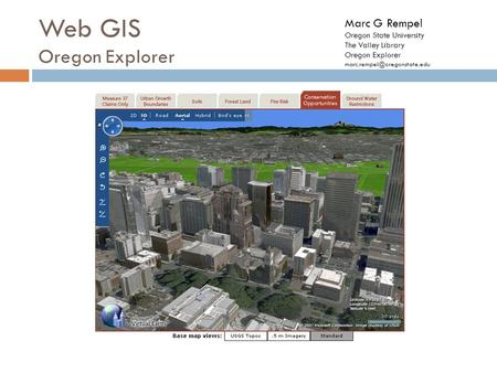 Web GIS Oregon Explorer Marc G Rempel Oregon State University The Valley Library Oregon Explorer
