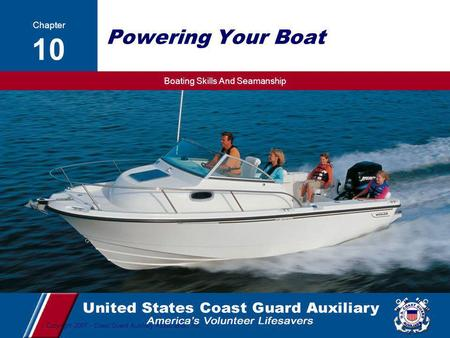 Boating Skills And Seamanship 1 Copyright 2007 - Coast Guard Auxiliary Association, Inc. Powering Your Boat Chapter 10.