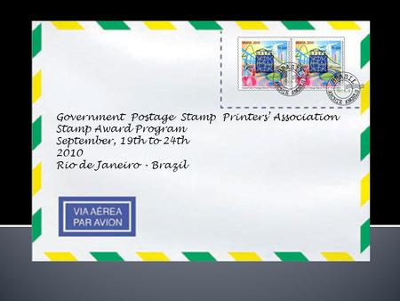 Government Postage Stamp Printers' Association Stamp Award Program September, 19th to 24th 2010 Rio de Janeiro - Brazil.