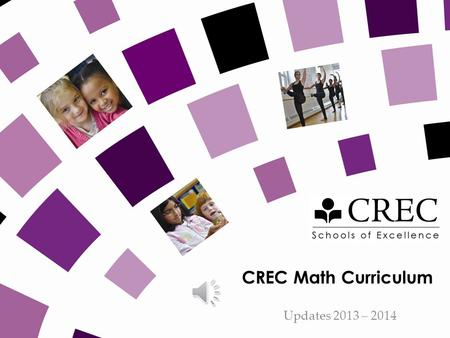 CREC Math Curriculum Updates 2013 – 2014 CREC SCHOOLS Introducing… Gage Gordon Slyman.