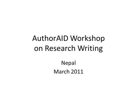 AuthorAID Workshop on Research Writing Nepal March 2011.