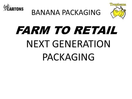 BANANA PACKAGING FARM TO RETAIL NEXT GENERATION PACKAGING.