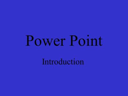 Power Point Introduction Table of Contents Step One: Create a Slide Step Two: Enter in Text Step Three: Background Step Four: Insert Picture Step Five: