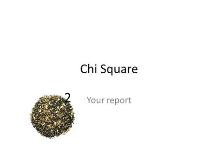 Chi Square Your report 2. Intro Describe your trait you selected – What is the dominant and recessive trait – How did you collect the data? – What is.