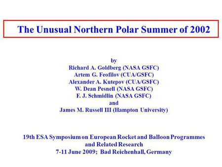 The Unusual Northern Polar Summer of 2002 by Richard A. Goldberg (NASA GSFC) Artem G. Feofilov (CUA/GSFC) Alexander A. Kutepov (CUA/GSFC) W. Dean Pesnell.