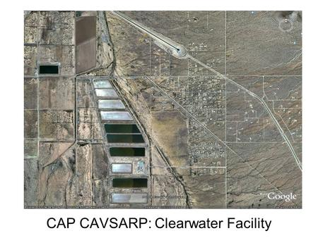 CAP CAVSARP: Clearwater Facility. CAP (Central Arizona Project) In 1980, Arizona overdraft: 2.5 million acre feet year (afy) groundwater deficit due to.