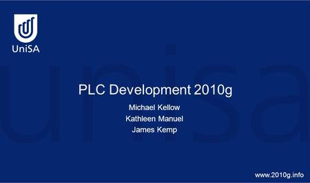 PLC Development 2010g Michael Kellow Kathleen Manuel James Kemp www.2010g.info.