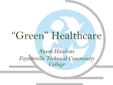 """Green"" Healthcare Susan Hawkins Fayetteville Technical Community College."