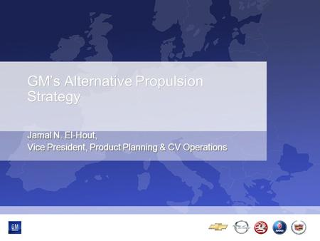 GM's Alternative Propulsion Strategy Jamal N. El-Hout, Vice President, Product Planning & CV Operations.