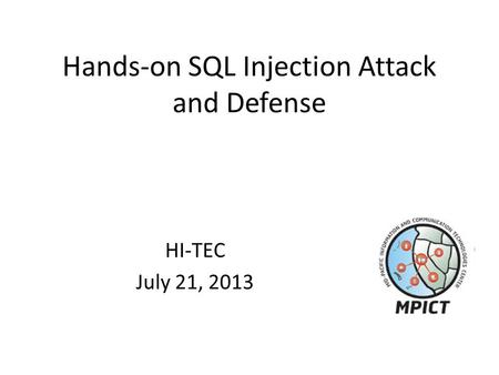 Hands-on SQL Injection Attack and Defense HI-TEC July 21, 2013.