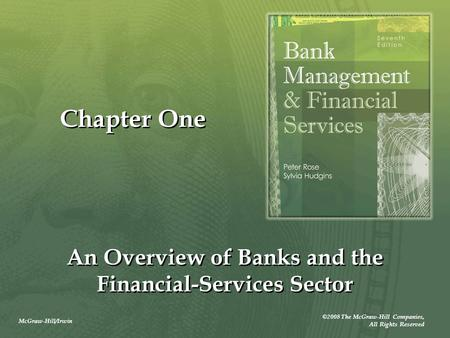 McGraw-Hill/Irwin ©2008 The McGraw-Hill Companies, All Rights Reserved Chapter One An Overview of Banks and the Financial-Services Sector.