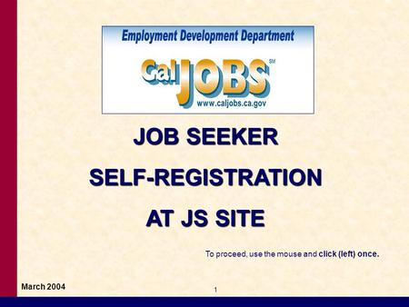 JOB SEEKER SELF-REGISTRATION AT JS SITE 1 March 2004 To proceed, use the mouse and click (left) once.
