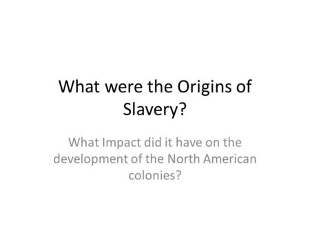 What were the Origins of Slavery?