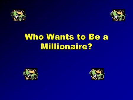 Who Wants to Be a Millionaire? Instructions You will need to add the questions and answers to each Slide You will then need to link each response to.