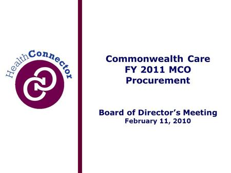 Commonwealth Care FY 2011 MCO Procurement Board of Director's Meeting February 11, 2010.