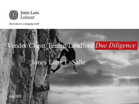 July 2012 Vendor/Client/Tenant/Landlord Jones Lang LaSalle Due Diligence.