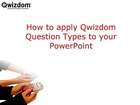 How to apply Qwizdom Question Types to your PowerPoint.