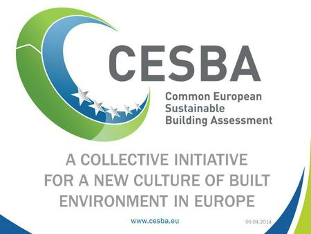 Www.cesba.eu A COLLECTIVE INITIATIVE FOR A NEW CULTURE OF BUILT ENVIRONMENT IN EUROPE 09.04.2014.
