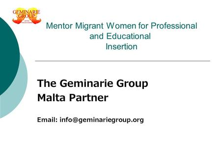 Mentor Migrant Women for Professional and Educational Insertion The Geminarie Group Malta Partner