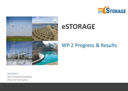 ESTORAGE WP 2 Progress & Results 28/10/2013 Jean-Christophe Passelergue Olivier De l'Hermuzière.