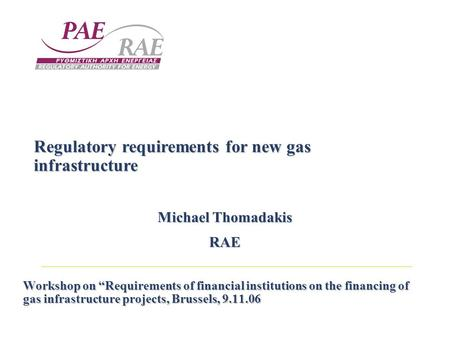 "Workshop on ""Requirements of financial institutions on the financing of gas infrastructure projects, Brussels, 9.11.06 Regulatory requirements for new."
