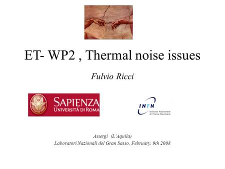 ET- WP2, Thermal noise issues Fulvio Ricci Assergi (L'Aquila) Laboratori Nazionali del Gran Sasso, February, 9th 2008.
