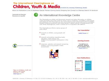 The Clearinghouse aims: to increase awareness and knowledge about children, youth and media… to stimulate further research…