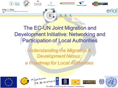 The JMDI is funded by the European Commission The EC-UN Joint Migration and Development Initiative: Networking and Participation of Local Authorities Understanding.