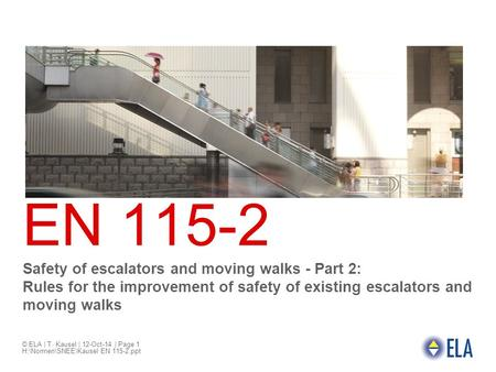 EN 115-2 Safety of escalators and moving walks - Part 2: Rules for the improvement of safety of existing escalators and moving walks © ELA | T. Kausel.