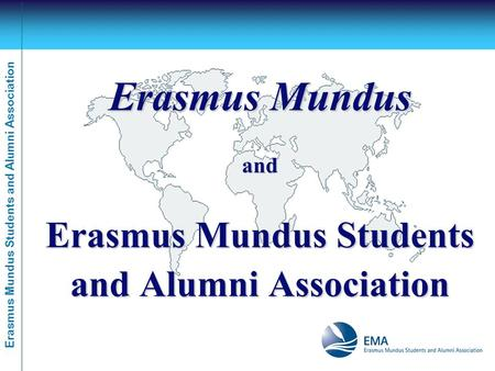 Erasmus Mundus Students and Alumni Association Erasmus Mundus and Erasmus Mundus Students and Alumni Association.