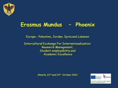 Erasmus Mundus – Phoenix Europe - Palestine, Jordan, Syria and Lebanon Intercultural Exchange For Internationalization: Research Management, Student employability.