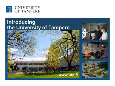 Introducing the University of Tampere www.uta.fi.