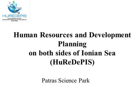 Human Resources and Development Planning on both sides of Ionian Sea (HuReDePIS) Patras Science Park.