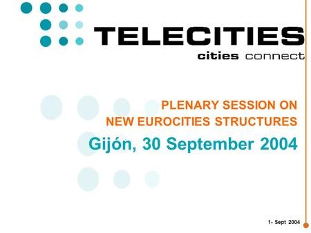 1- Sept 2004 PLENARY SESSION ON NEW EUROCITIES STRUCTURES Gijón, 30 September 2004.