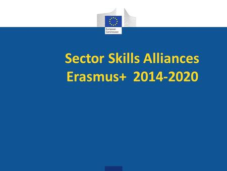 Sector Skills Alliances Erasmus+ 2014-2020. Directorate-General Education & Culture Reinforces and promotes lifelong learning through: policy cooperation.