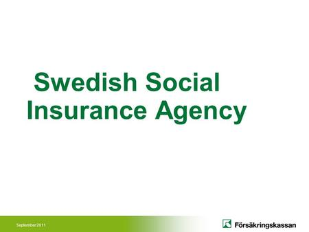 September 2011 Swedish Social Insurance Agency. September 2011 Parliament and Government (Ministry of Health and Social Affairs) – Legislation(laws and.