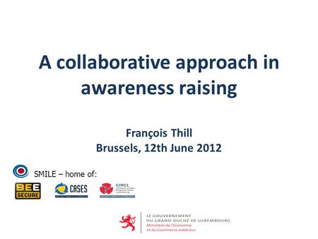 SMILE – home of: A collaborative approach in awareness raising François Thill Brussels, 12th June 2012.