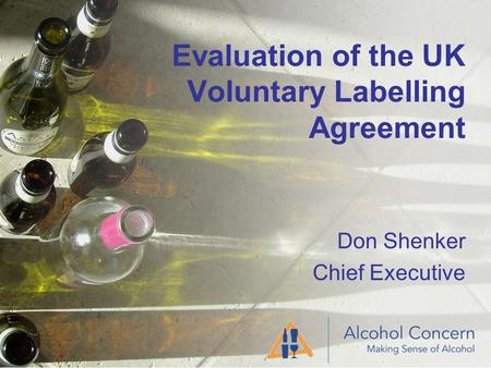 Evaluation of the UK Voluntary Labelling Agreement Don Shenker Chief Executive.