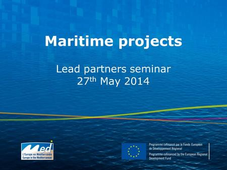 Maritime projects Lead partners seminar 27 th May 2014.
