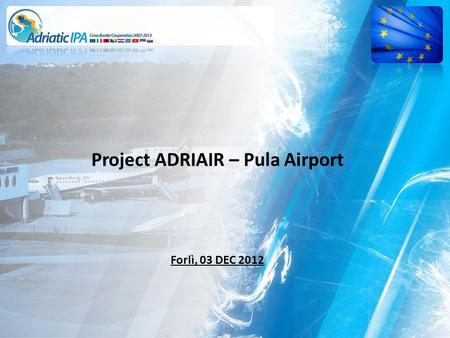 Project ADRIAIR – Pula Airport Forlì, 03 DEC 2012.