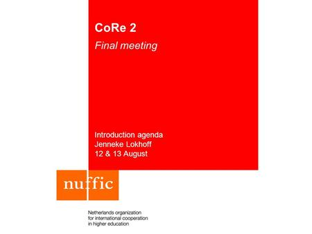 CoRe 2 Final meeting Introduction agenda Jenneke Lokhoff 12 & 13 August.